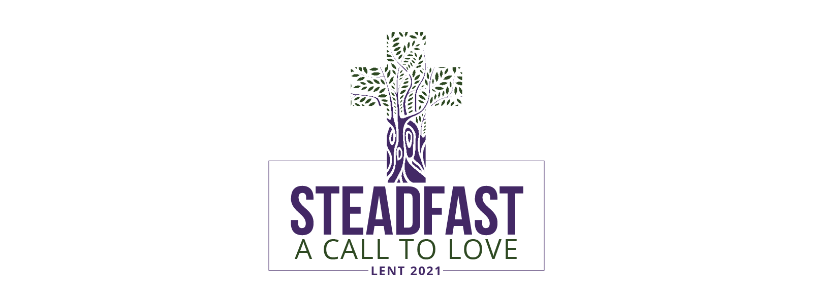 Steadfast: Lent 2021
